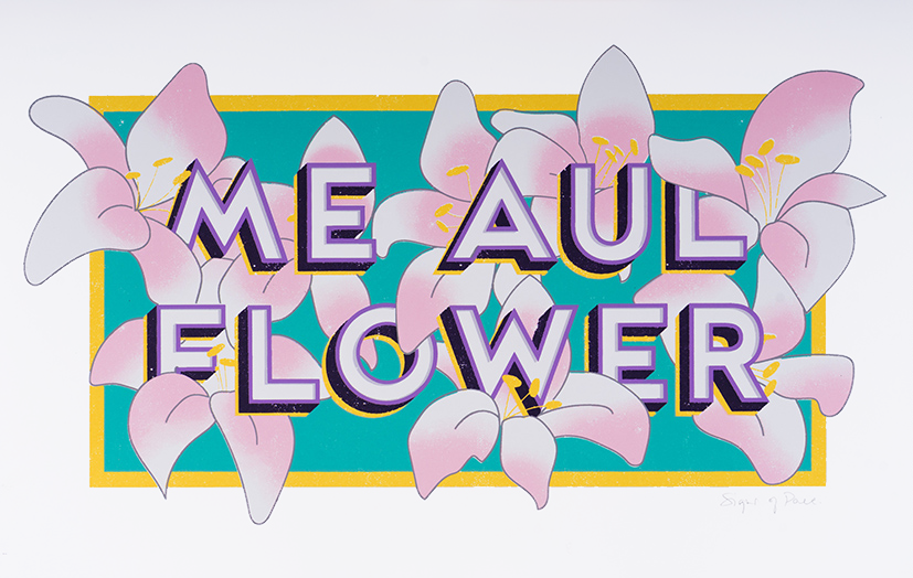 'ME AUL FLOWER' 7 Colour Screenprint. 39 cm x 29cm unframed. Screen printed by  Apollo Print Studio . Email hi@signsofpower.com to buy.