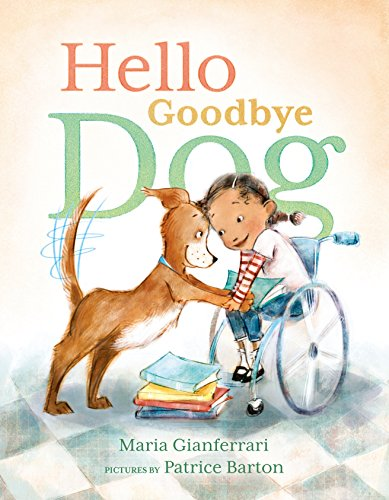 Hello Goodbye Dog by Maria Gianferrari - Zara and her loyal dog Moose find ways to be together, even during the school day.