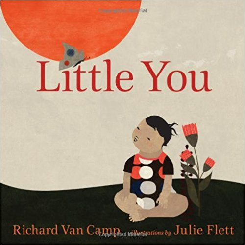 Little You by Richard Van Camp - A warm and cozy board book illustrating the loving bond between parent and child.