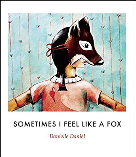 Sometimes I Feel Like a Fox by Danielle Daniel - Beautiful illustrations and lyrical verse introduce children to the world of totem animals.