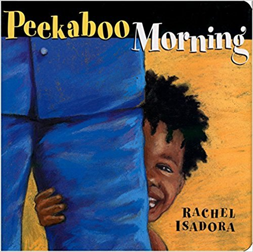 """Peekaboo Morning by Rachel Isadora - What better way to start the day than a game of """"Peekaboo, I see you !"""" with your family?"""