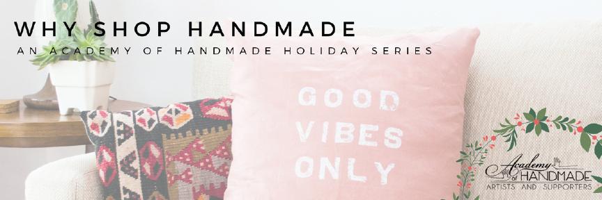 Academy Of Handmade- WHY SHOP HANDMADE