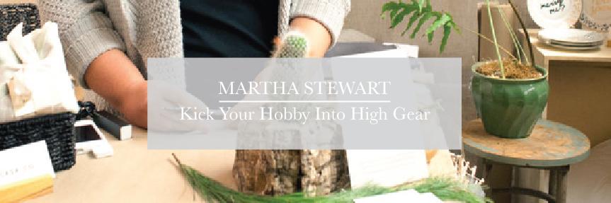 MARTHA STEWART - KICK YOUR HOBBY INTO HIGH GEAR