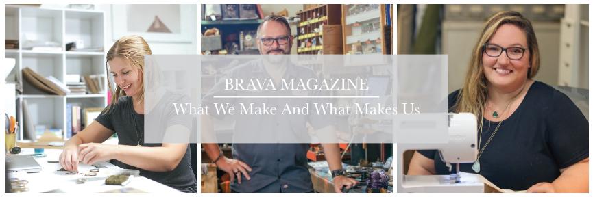 BRAVA MAGAZINE - WHAT WE MAKE