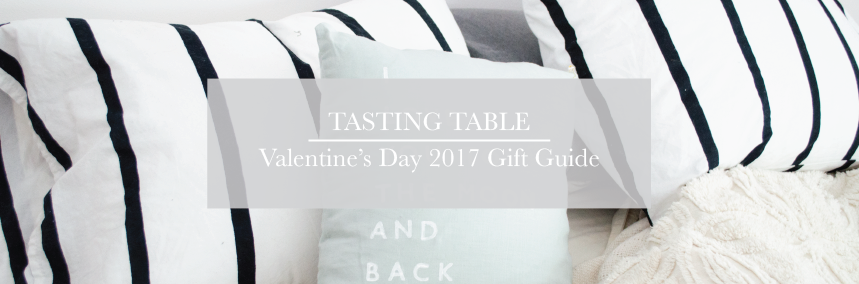 Tasting Table - 2017 Valentine's Day Gift Guide