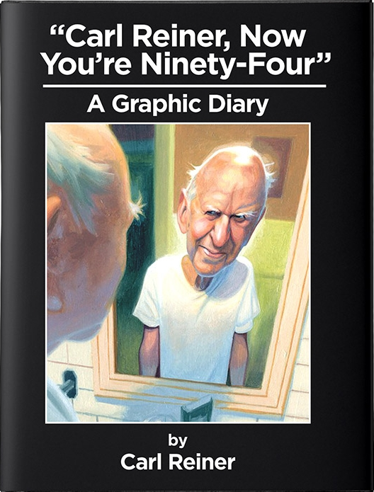 Carl Reiner, Now You're Ninety-Four   by Carl Reiner