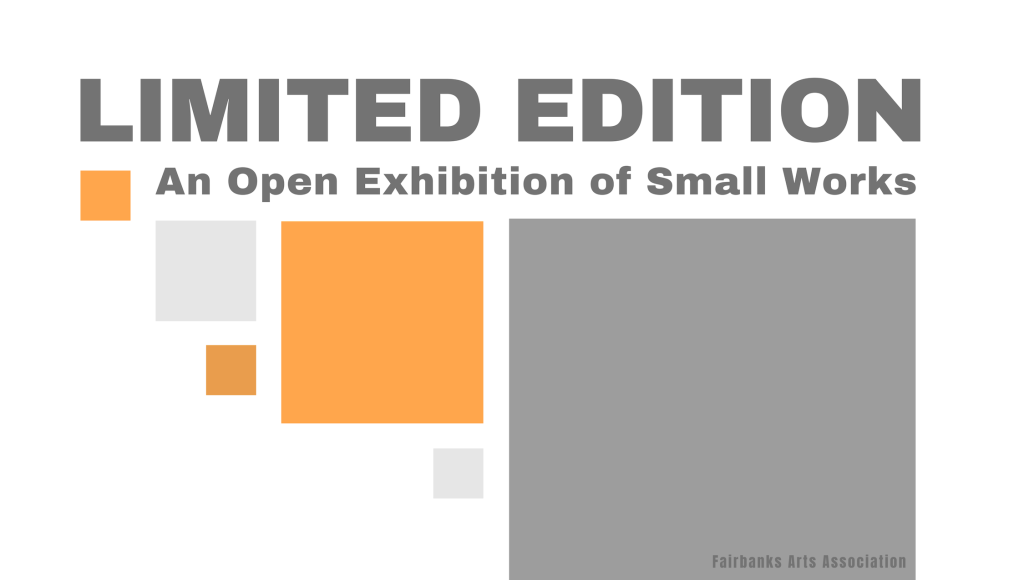 Limited Edition - Small Works ExhibitionFairbanks Arts AssociationThe Bear Gallery2300 Airport Way, Fairbanks, AK 99701November 2 - December 1, 2018Selected small works