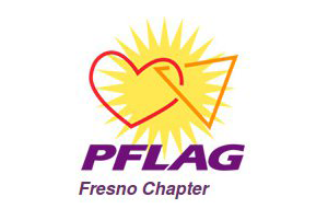 PFLAG Fresno  PO Box 27382, Fresno, CA 93729  Website  | Phone: 559-434-6540  PFLAG is the nation's largest family and ally organization committed to advancing equality through support, education and advocacy. PFLAG Fresno meets on the second Sunday of the month at 2pm.