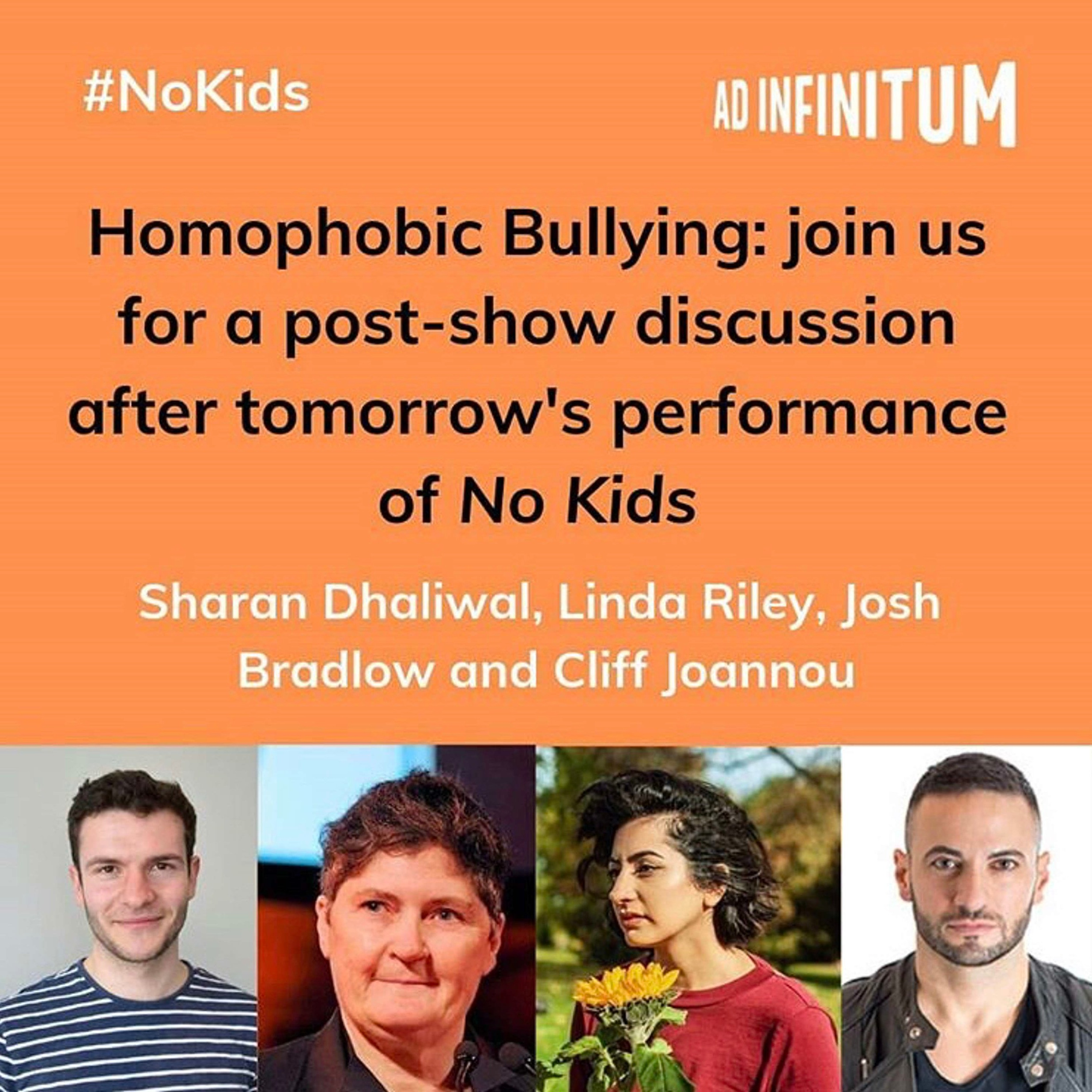 Battersea Arts Centre - Homophobic Bullying - I chaired a panel with Stonewall's Josh Bradlow, Attitude Magazine's Cliff Joannou and Diva Magazine's Linda Riley - talking about homophobic bullying in schools, with families & online, off the back of Ad Inifinitum's play 'No Kids'.