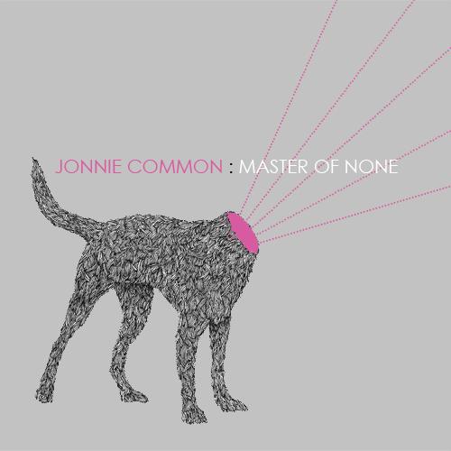 Jonnie Common  Master Of None  2011  LP / DL   BUY  /  LISTEN