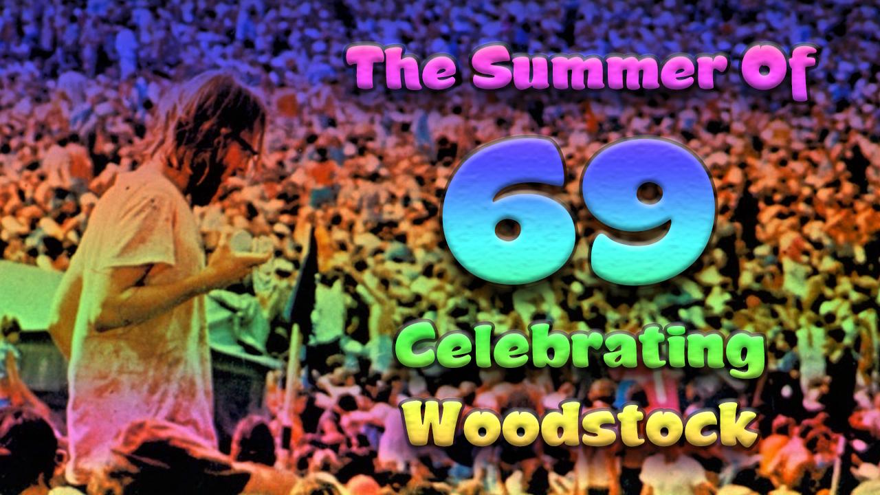 the summer of 69 - celebrating woodstock