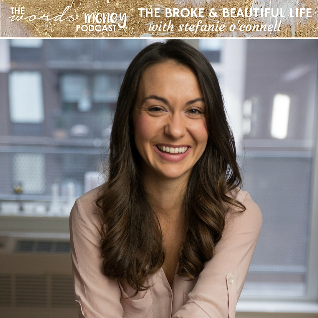 Stefanie O'Connell of the Broke and Beautiful Life on the Words and Money Podcast