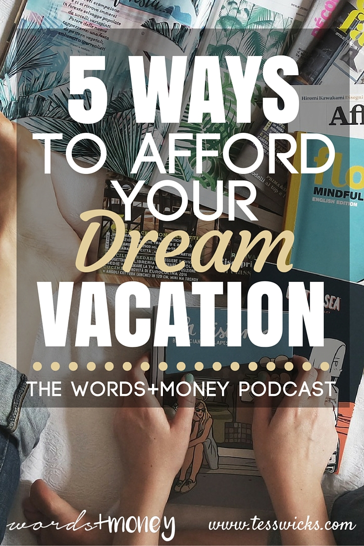 5 Ways I afford to Travel and how You can Afford that Dream Vacation on The Words and Money Podcast