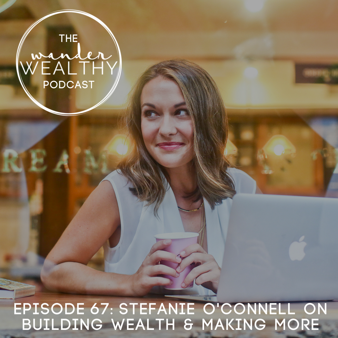 WW 067 Stefanie O'Connell on Building Wealth and Making More