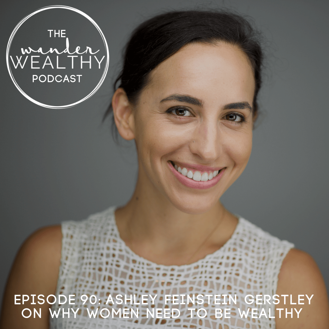 WW090 Ashley Feinstein Gerstley on Why Women Need to be wealthy-min.png
