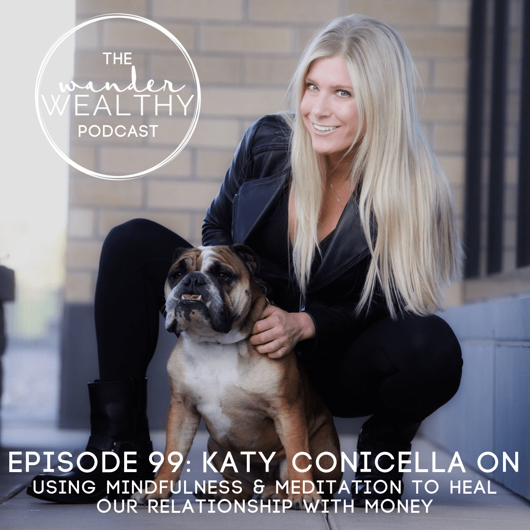 WW 099 Katy Conicella on Using Meditation & Mindfulness to Heal Our Relationship With Money-min.png