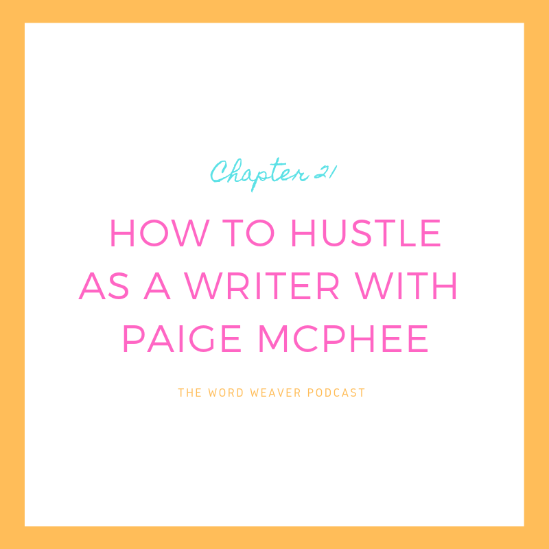 How to Hustle as a Writer with Paige McPhee - The Word Weaver Podcast