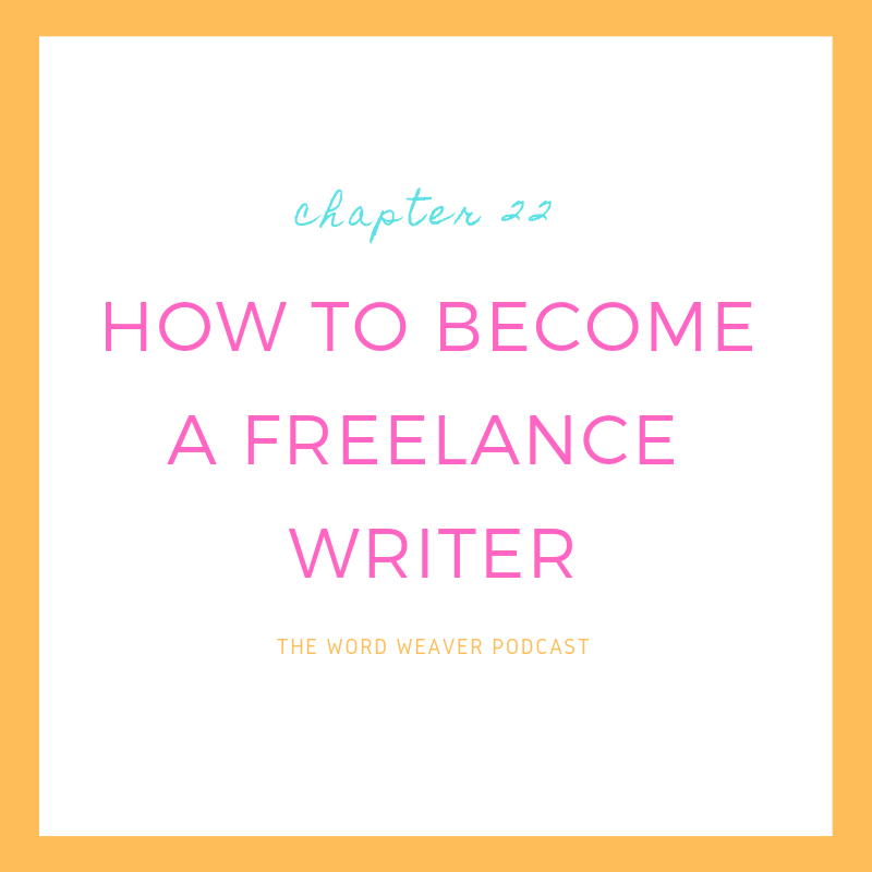 How to Become a Freelance Writer - Freelance Writing Tips 101 - Word Weaver Podcast for Writers