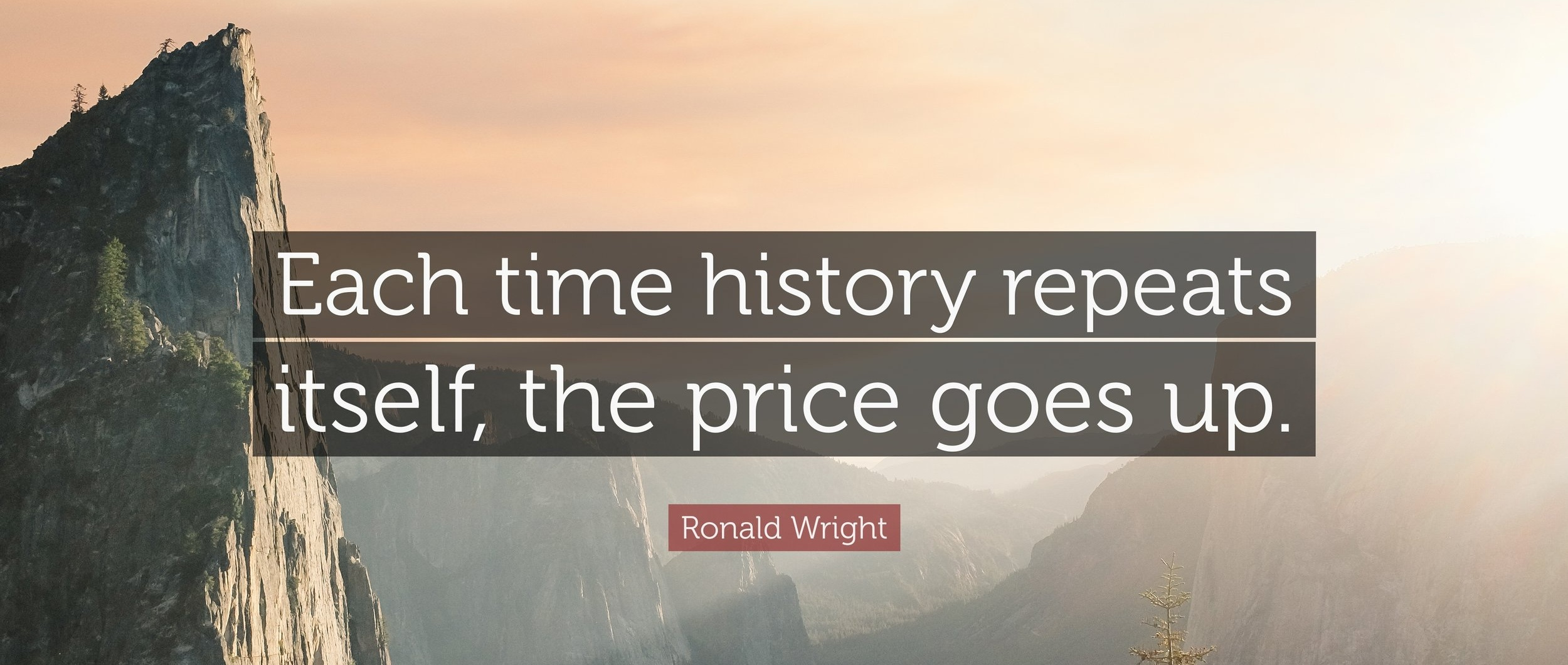 1767168-Ronald-Wright-Quote-Each-time-history-repeats-itself-the-price.jpg