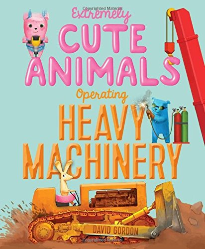 David Gordon, Extremely Cute Animals Operating Heavy Machinery