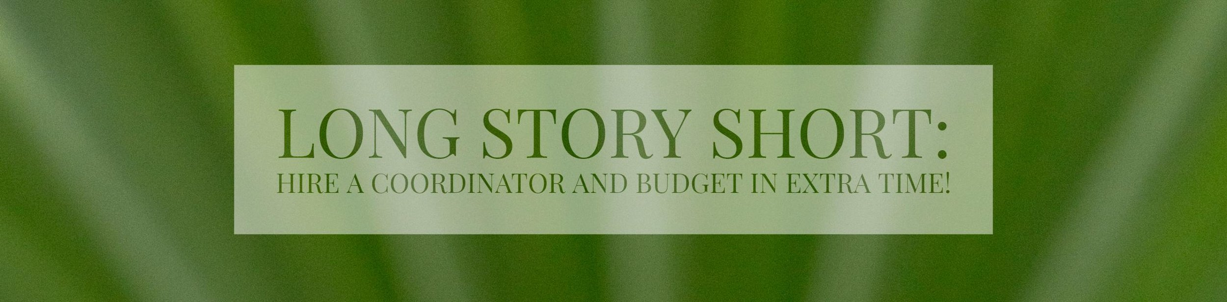 Long Story Short: Hire a coordinator and budget in extra time!