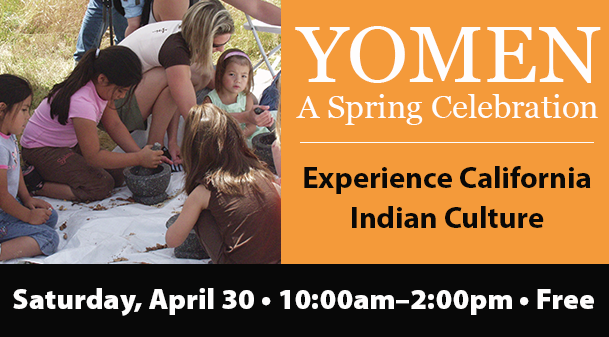 Celebrate and experience California Indian culture during Maidu Museum's biggest event of the year,  Yomen: A Spring Celebration . Watch tribal dancers, basket weavers, and other traditional art & craft demonstrators. Explore the Historic Site with guided tours, every hour. Shop at the craft fair where more than 20 artisans from California tribes will be selling contemporary jewelry, basketry, and other handmade crafts. Children can make a beaded bracelet, create petroglyph rubbings, take part in a scavenger hunt, and pound acorns.   Food & beverages will be available for sale. Free admission and parking.