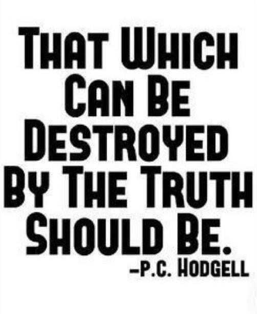 That which can be destroyed by the truth should be.jpg