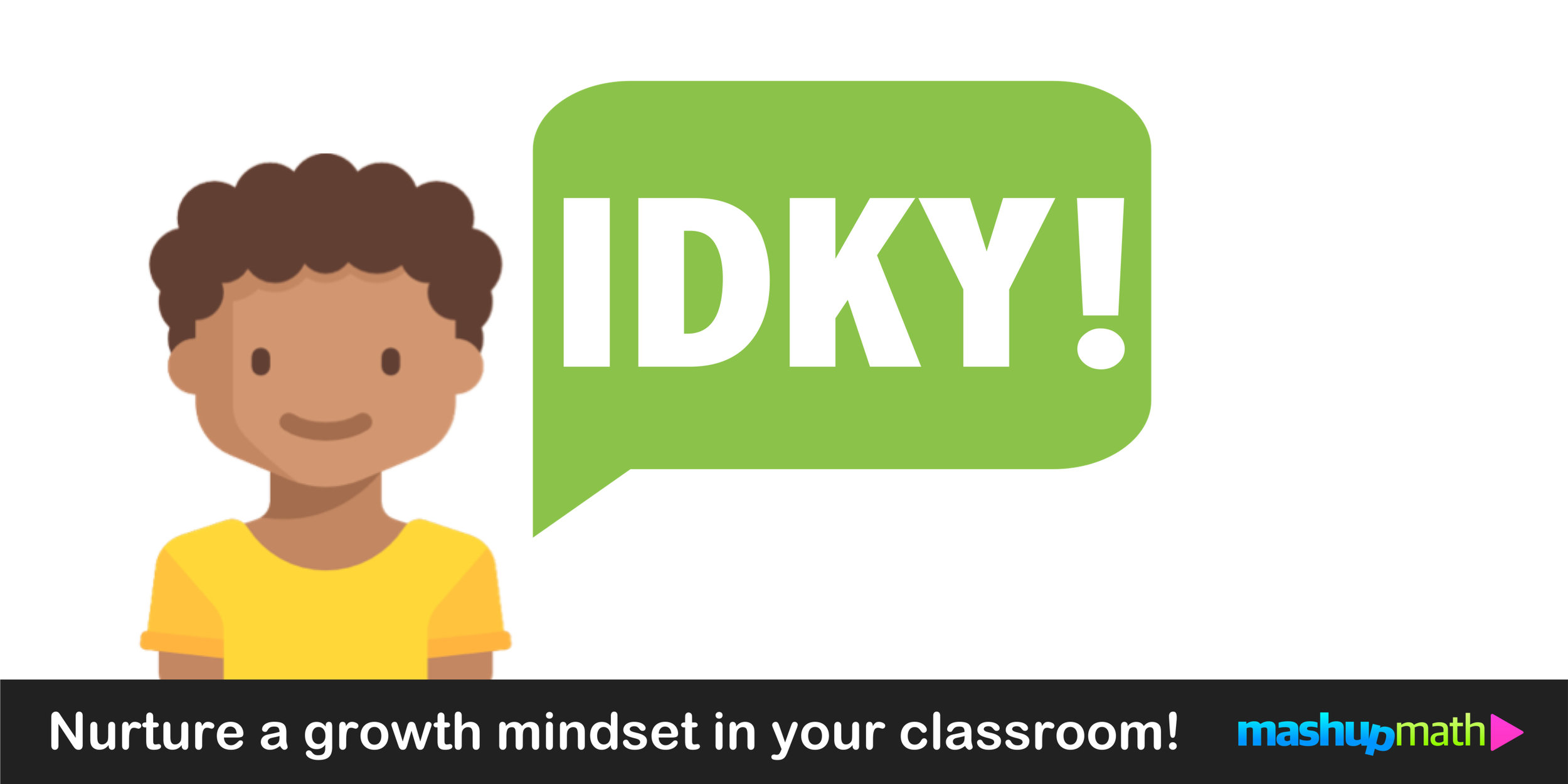 IDKY = I don't know...yet!