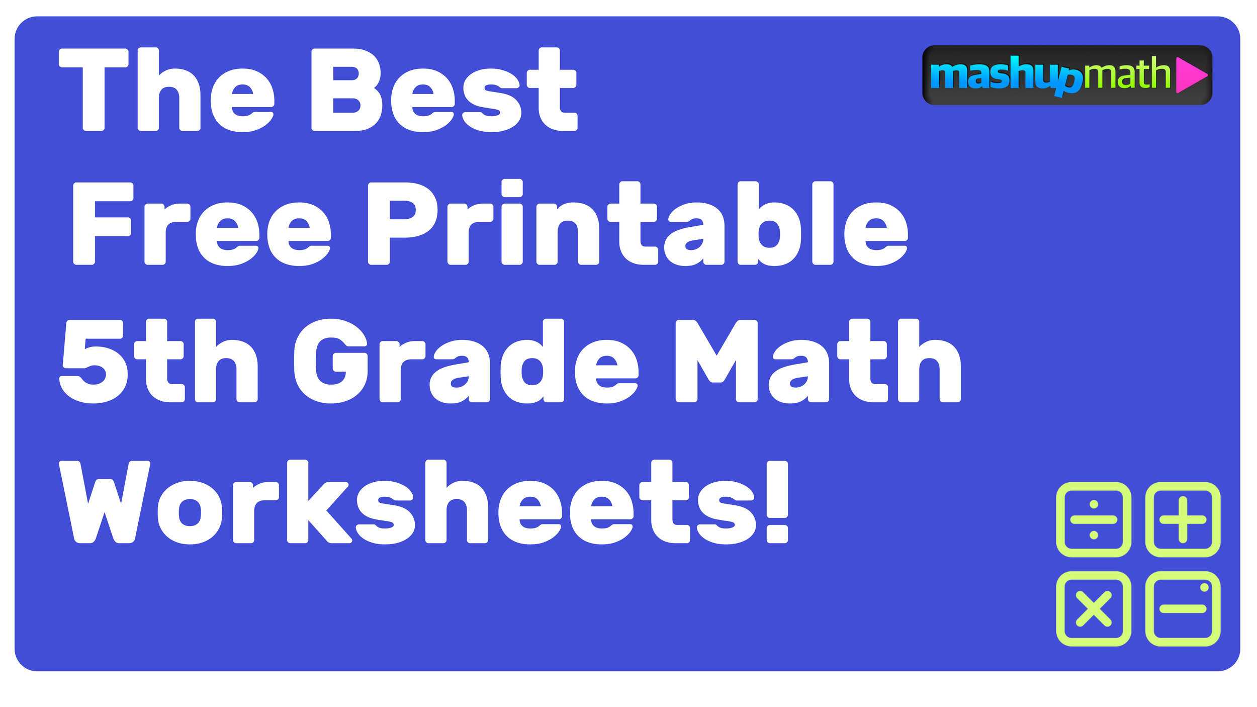 Free Printable 5th Grade Math Worksheets (with Answers!) — Mashup Math