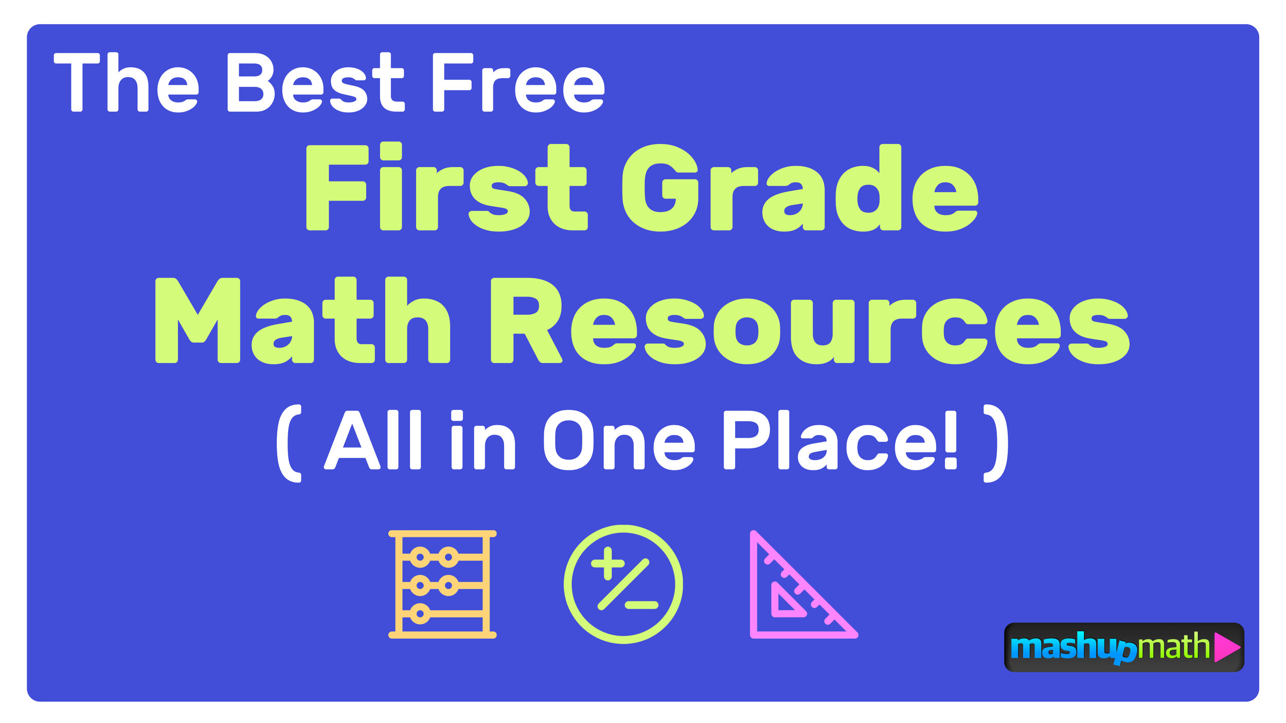 The Best Free First Grade Math Resources: Complete List! — Mashup Math