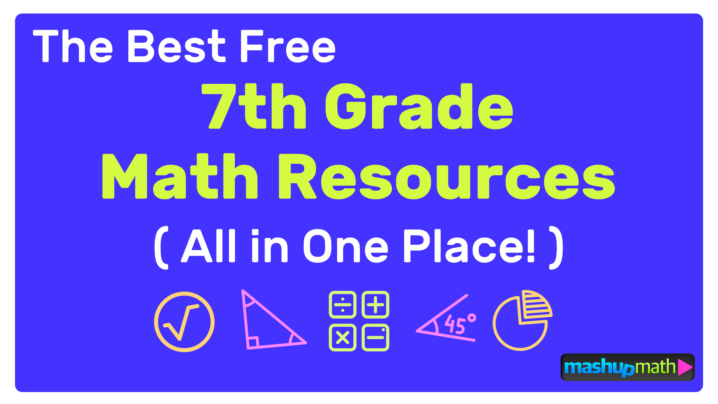 The Best Free 7th Grade Math Resources: Complete List! — Mashup Math