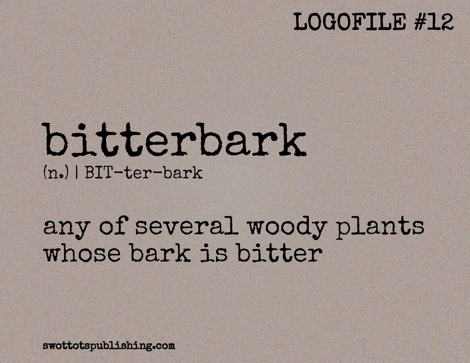 STP Logofile #12   bitterbark (n.)