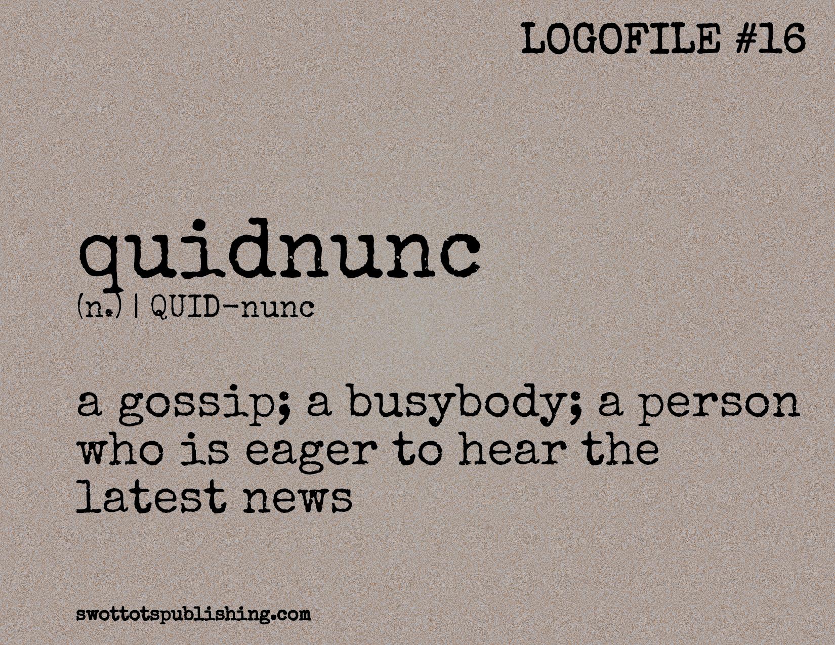 STP Logofile #16   quidnunc (n.)