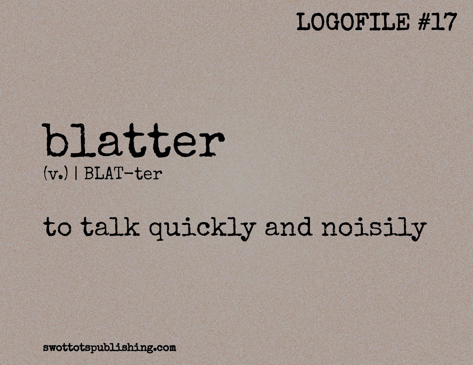 STP Logofile #17 | blatter (v.)