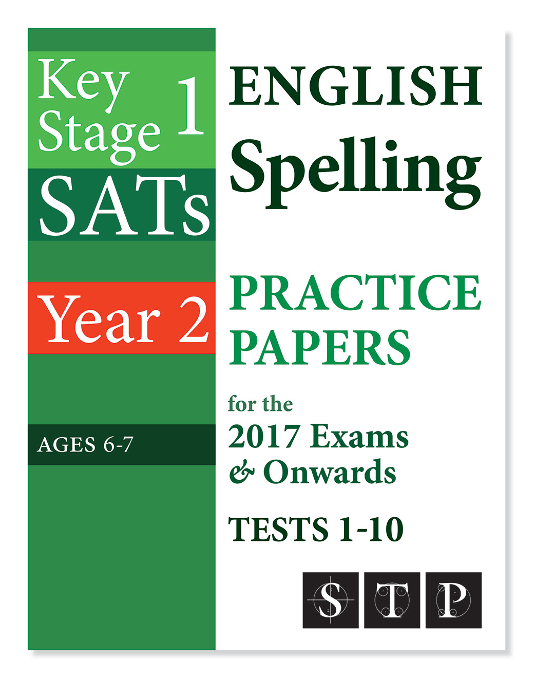 STP Books KS1 SATs English Spelling Practice Papers for the 2017 Exams & Onwards Tests 1-10 (Year 2: Ages 6-7)