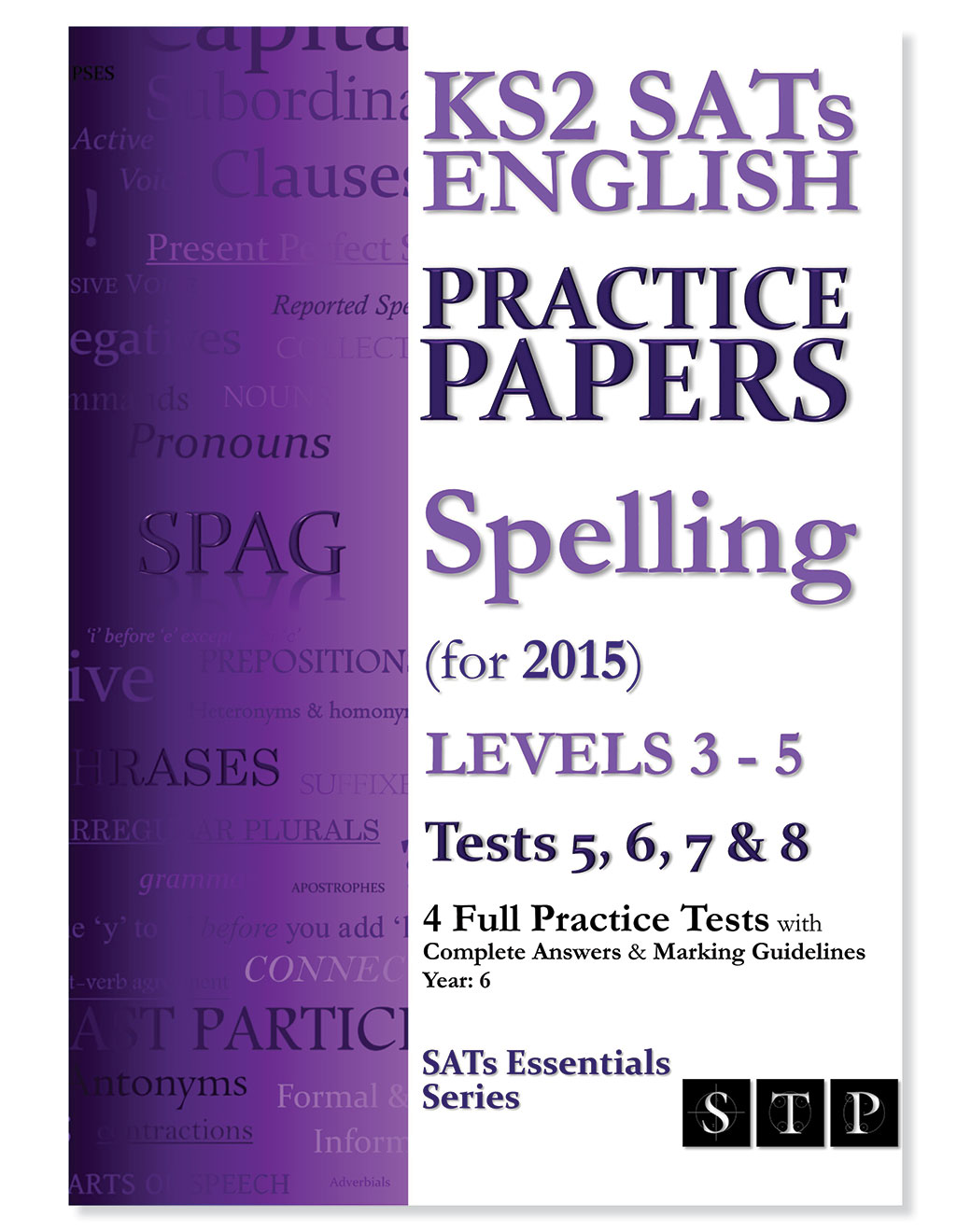 STP Books KS2 SATs English Practice Papers: Spelling (for 2015) Levels 3 - 5: Tests 5, 6, 7 & 8 (Year 6)