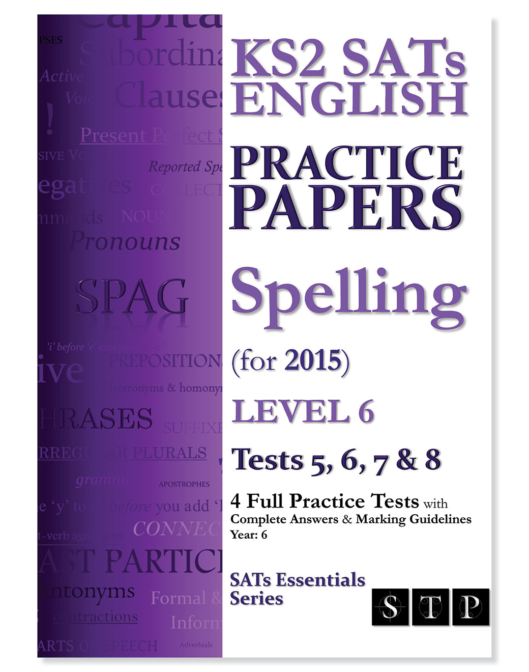 STP Books KS2 SATs English Practice Papers: Spelling (for 2015) Level 6: Tests 5, 6, 7 & 8 (Year 6)