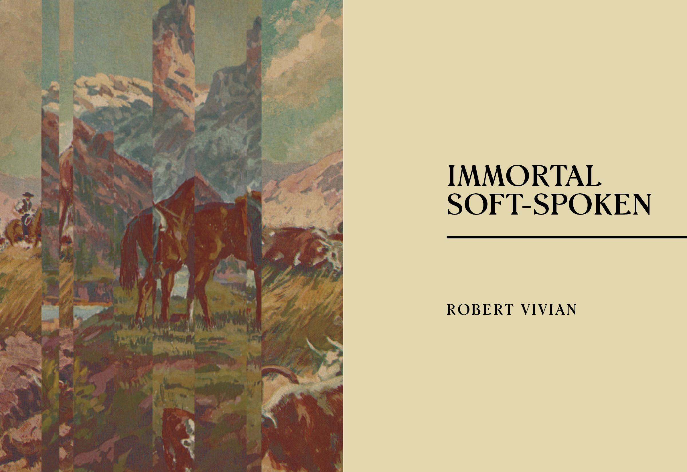 Robert Vivian's IMMORTAL SOFT-SPOKEN, due out 6/11/18