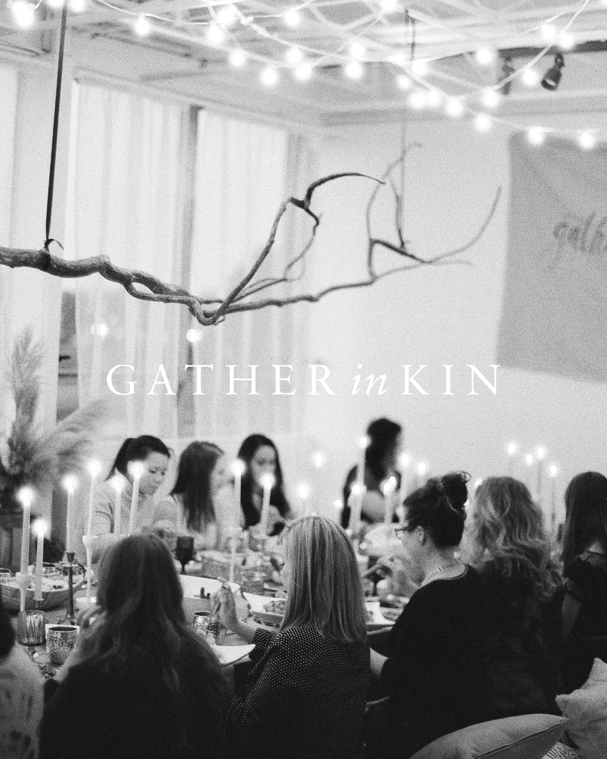 Gather in Kin  | Branding   Born out of a longing for creative community, Gather in Kin celebrates and welcomes honest + encouraging conversations, through hosting annual dinners with the hope of creating lasting friendships