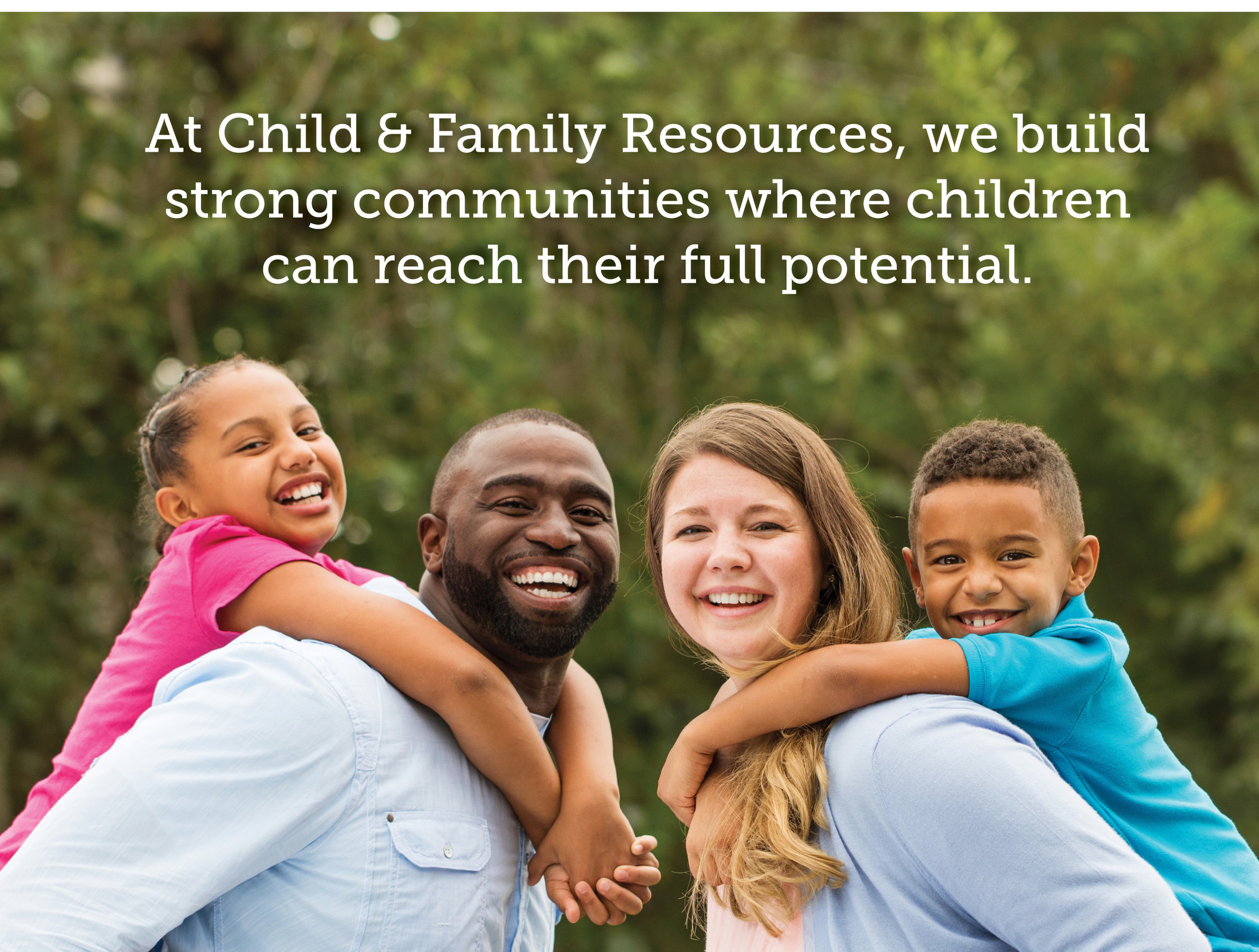 At Child & Family Resources we build strong communities where children can reach their full potential