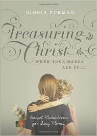 Treasuring Christ When Your Hands Are Full By Gloria Furman  Buy on Amazon