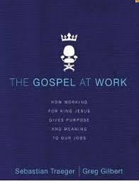 The Gospel at Work  By Sebastian Traeger & Greg Gilbert  Buy on Amazon