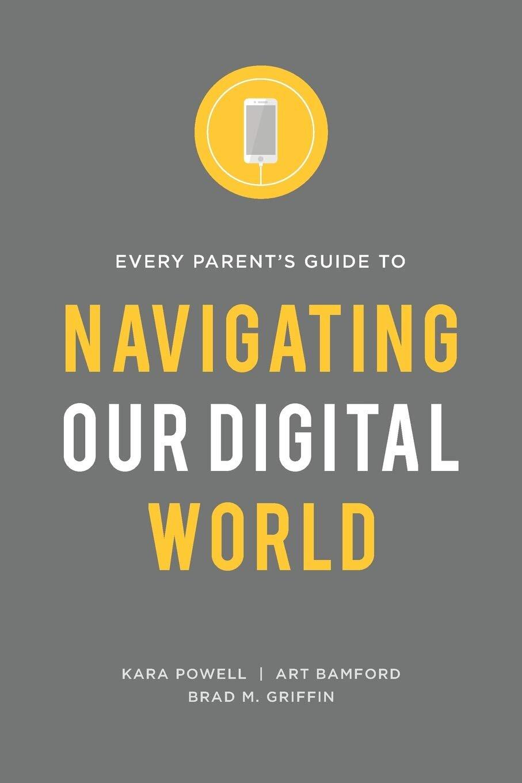 NAvigating Our Digital World Kara Powell, Art Bramford, & Brad M. Griffin  Orange   Amazon