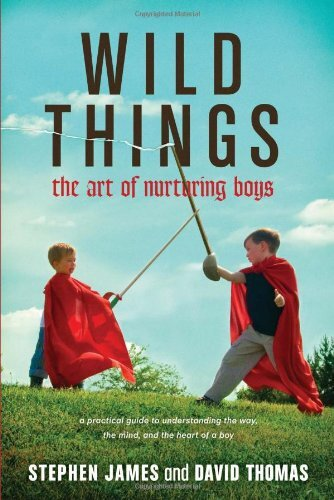 Wild Things: The Art of Nurturing Boys Stephen James & David Thomas  Amazon   Ibooks