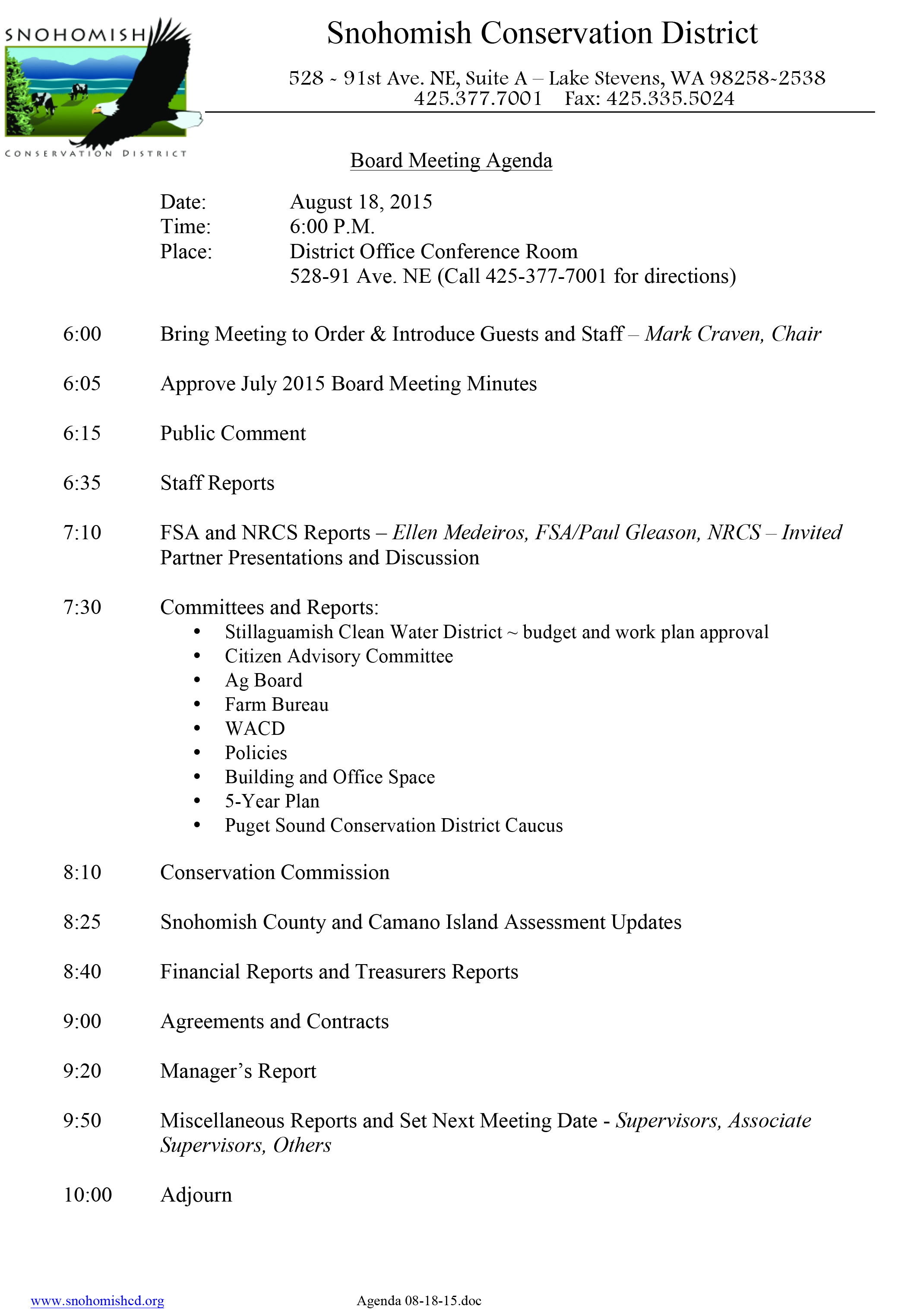 """Image of Board Meeting Agenda         0   0   1   135   825   Snohomish Conservation District   45   30   930   14.0           96              Normal   0           false   false   false     EN-US   JA   X-NONE                                                                                                                                                                                                                                                                                                                                                                               /* Style Definitions */ table.MsoNormalTable {mso-style-name:""""Table Normal""""; mso-tstyle-rowband-size:0; mso-tstyle-colband-size:0; mso-style-noshow:yes; mso-style-priority:99; mso-style-parent:""""""""; mso-padding-alt:0in 5.4pt 0in 5.4pt; mso-para-margin:0in; mso-para-margin-bottom:.0001pt; mso-pagination:widow-orphan; font-size:10.0pt; font-family:Times;}       Date: August 18, 2015  Time: 6:00 P.M.  Place: District Office Conference Room 