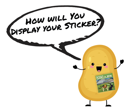 "Cartoon potato smiling and wearing a plant a row sticker asks using a speech bubble, ""How will you display your sticker?"""