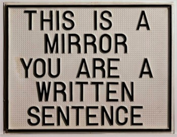 Luis Camnitzer,  This Is a Mirror, You Are a Written Sentence , 1966–68, vacuum-formed polystyrene mounted on synthetic board. PETER SCHÄLCHLI, ZURICH