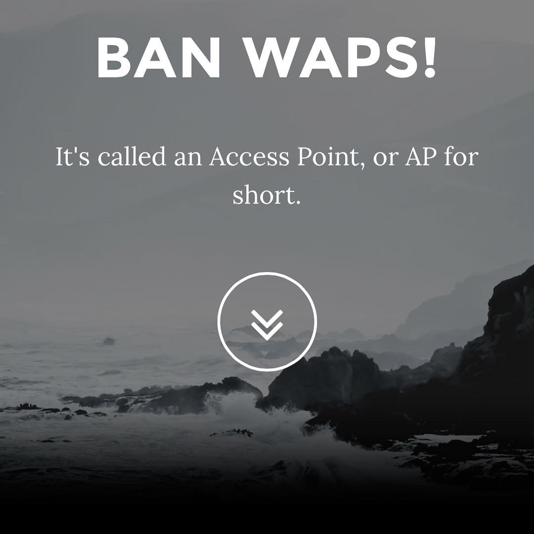 "Short and SWEET. Just the way I like it. Why wireless access points are not ""WAP""s. They're just ""AP""s.  —  CHECK OUT  http://banwaps.com"