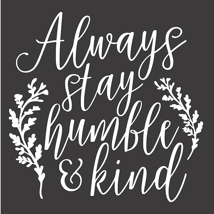 12x12 always stay humble and kind Rustic Chalk Decor sign painting kelowna.jpg