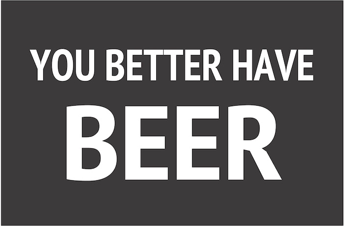 23X35 YOU BETTER HAVE BEER.jpg